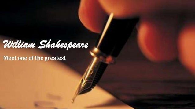 William Shakespeare Meet one of the greatest