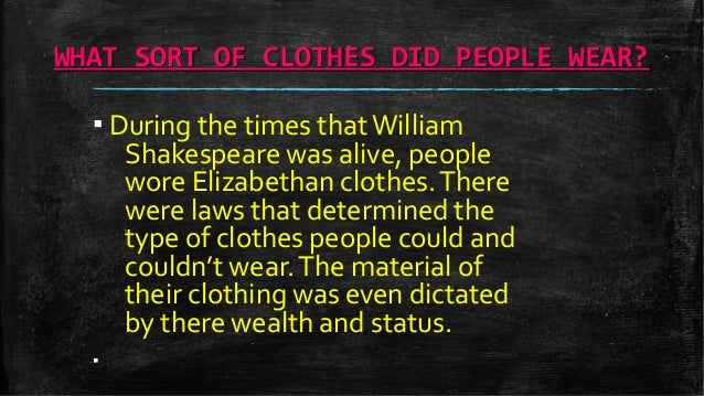 What type of clothing did people wear when William shakespeare was alive?