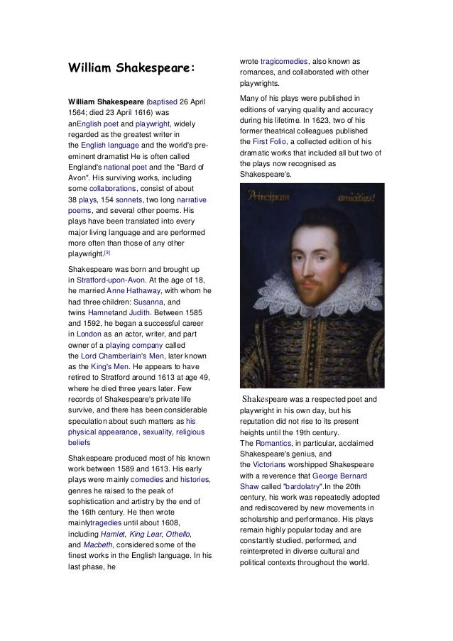 William Shakespeare: William Shakespeare (baptised 26 April 1564; died 23 April 1616) was anEnglish poet and playwright, w...