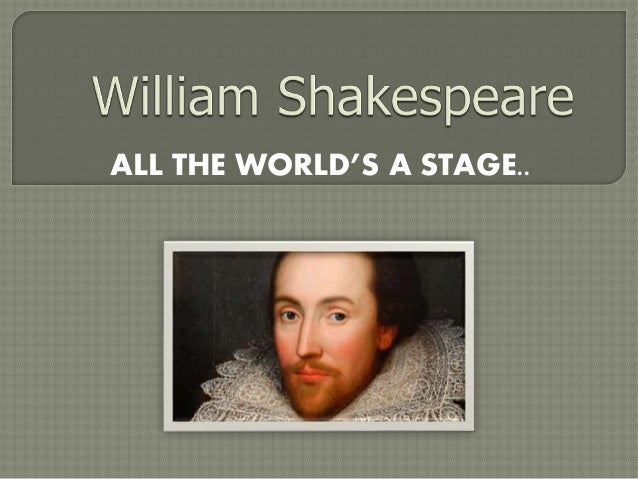 All The World's A Stage - Poem by William Shakespeare