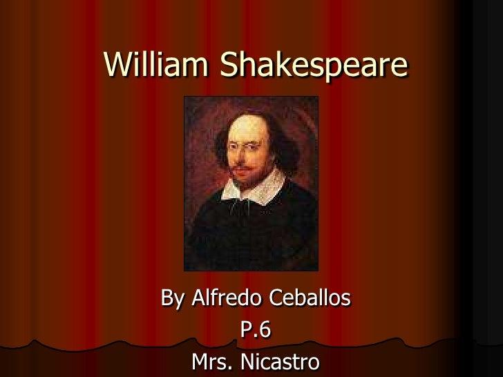 William Shakespeare<br />By Alfredo Ceballos<br />P.6<br />Mrs. Nicastro<br />