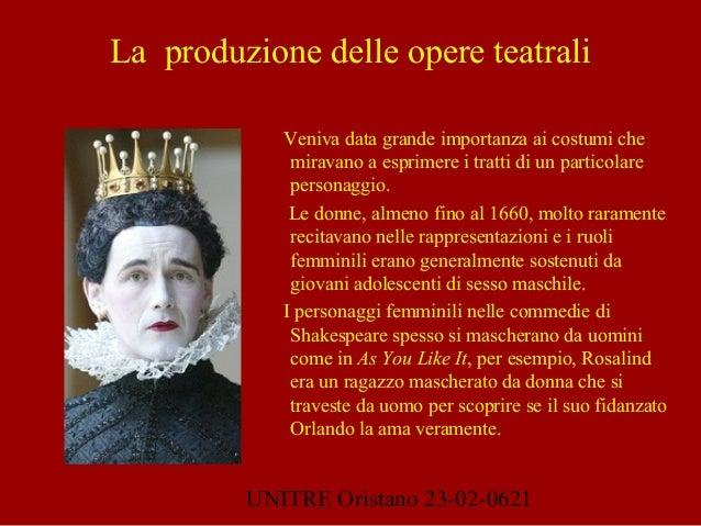 UNITRE Oristano 23-02-0621 La produzione delle opere teatrali Veniva data grande importanza ai costumi che miravano a espr...