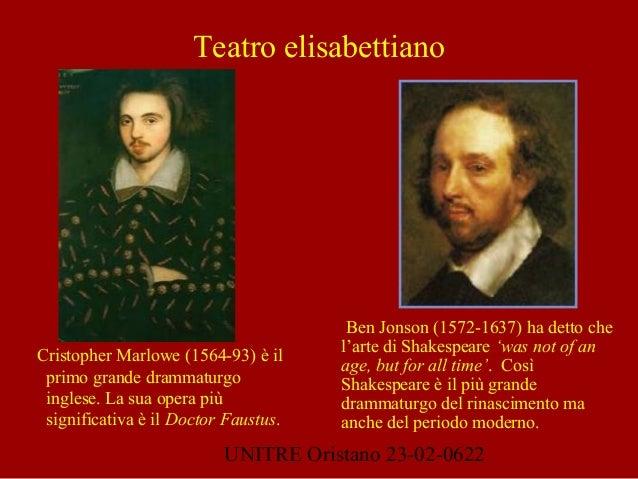 UNITRE Oristano 23-02-0622 Teatro elisabettiano  Cristopher Marlowe (1564-93) è il primo grande drammaturgo inglese. La s...
