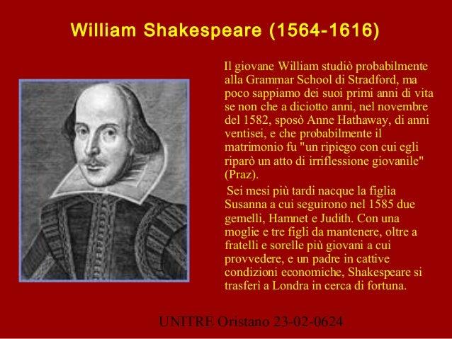 UNITRE Oristano 23-02-0624 William Shakespeare (1564-1616) Il giovane William studiò probabilmente alla Grammar School di ...
