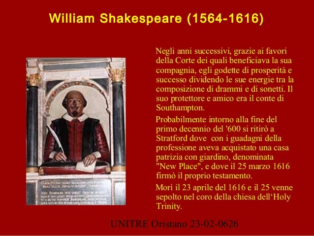 UNITRE Oristano 23-02-0626 William Shakespeare (1564-1616) Negli anni successivi, grazie ai favori della Corte dei quali b...