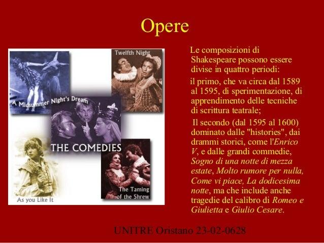 UNITRE Oristano 23-02-0628 Opere Le composizioni di Shakespeare possono essere divise in quattro periodi: il primo, che va...