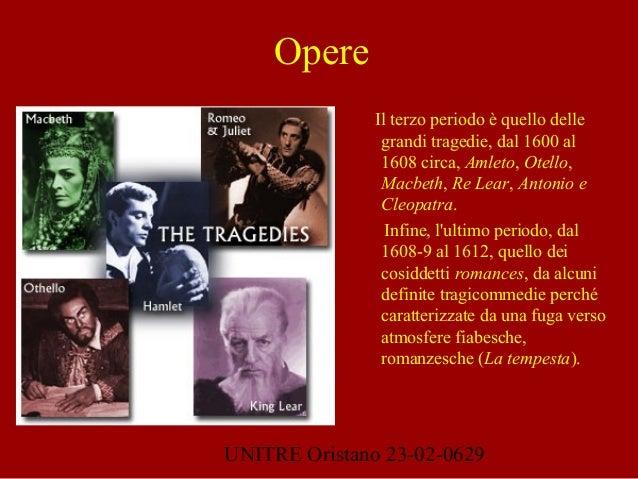 UNITRE Oristano 23-02-0629  Il terzo periodo è quello delle grandi tragedie, dal 1600 al 1608 circa, Amleto, Otello, Macb...
