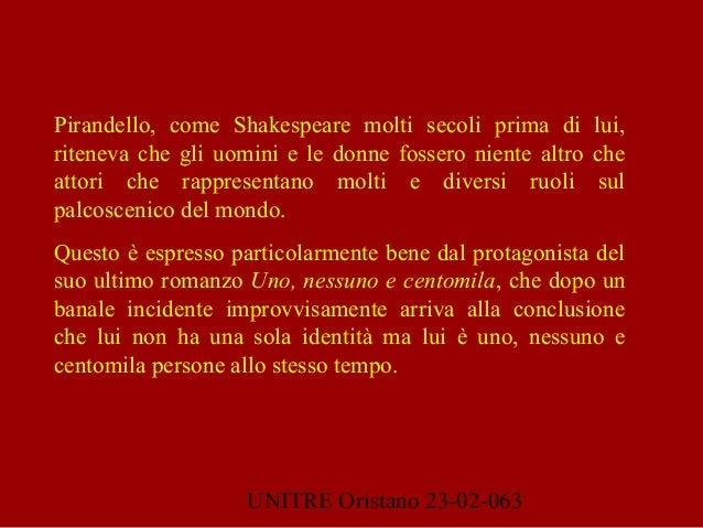 UNITRE Oristano 23-02-063 Pirandello, come Shakespeare molti secoli prima di lui, riteneva che gli uomini e le donne fosse...
