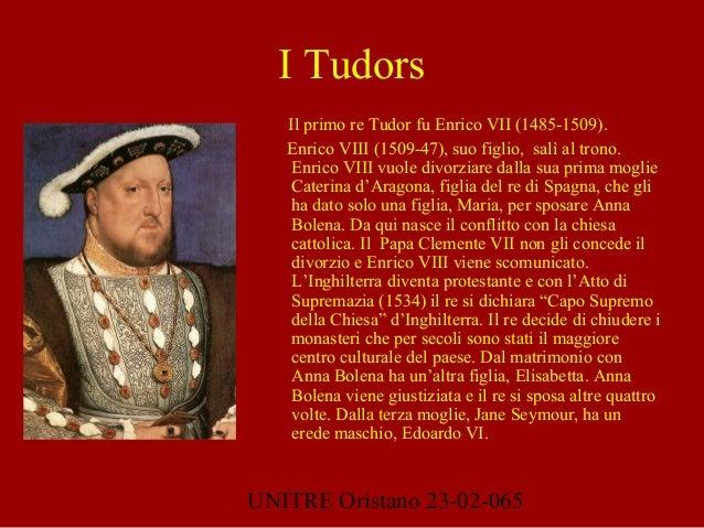 UNITRE Oristano 23-02-065 I Tudors Il primo re Tudor fu Enrico VII (1485-1509). Enrico VIII (1509-47), suo figlio, salì al...