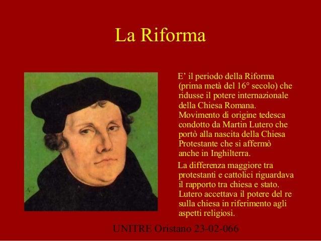 UNITRE Oristano 23-02-066 La Riforma E' il periodo della Riforma (prima metà del 16° secolo) che ridusse il potere interna...