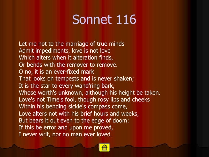 "let me not to the marriage of true minds by william shakespeare essay The theme of love's constancy and everlasting nature permeates each line of  shakespeare's 116th sonnet sonnet 116 ""is about love in its most ideal form,."