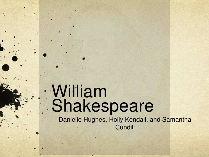 William Shakespeare<br />Danielle Hughes, Holly Kendall, and Samantha Cundill<br />