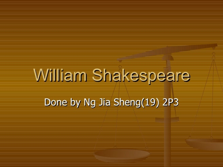 William Shakespeare Done by Ng Jia Sheng(19) 2P3