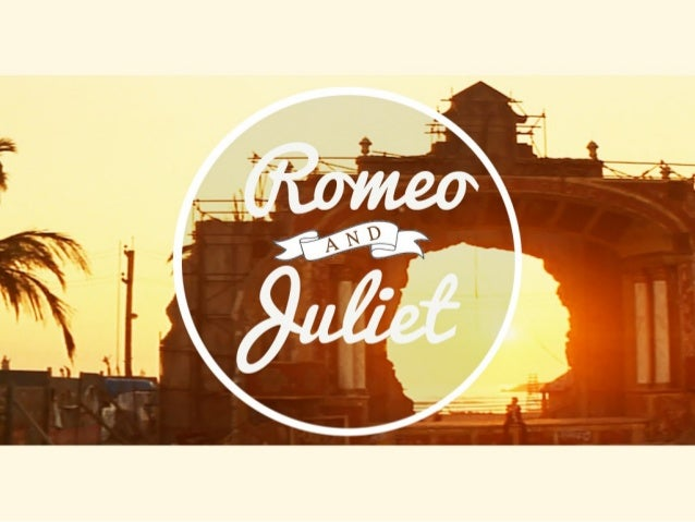 Reference •  Movie Analysis Baz Lurhmans Adaptation of Romeo and Juliet by William Shakespeare, 2009. Available from: <htt...