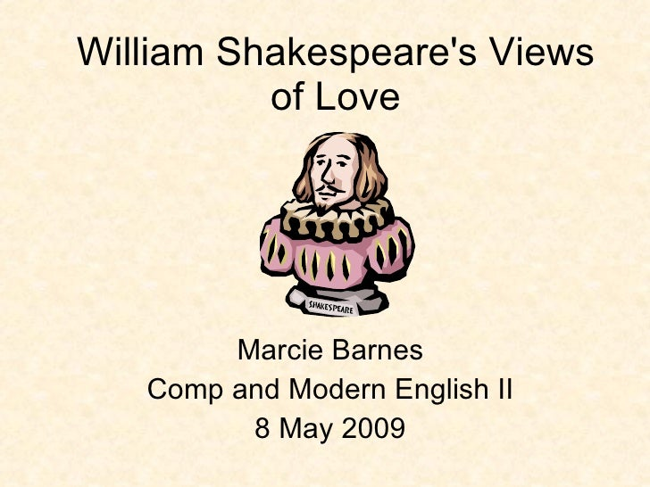 what view of love does shakespeare Love through the ages: exemplar student response  how does shakespeare present aspects of love in this passage examine the view  shakespeare presents love as.