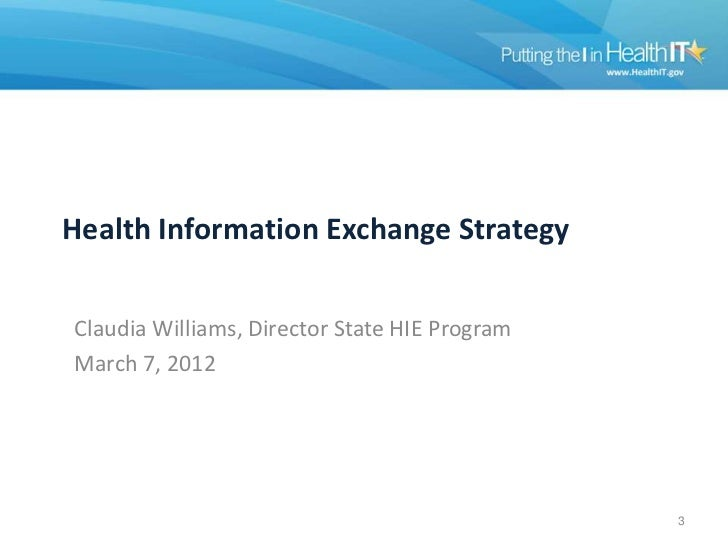 Health Information Exchange StrategyClaudia Williams, Director State HIE ProgramMarch 7, 2012                             ...