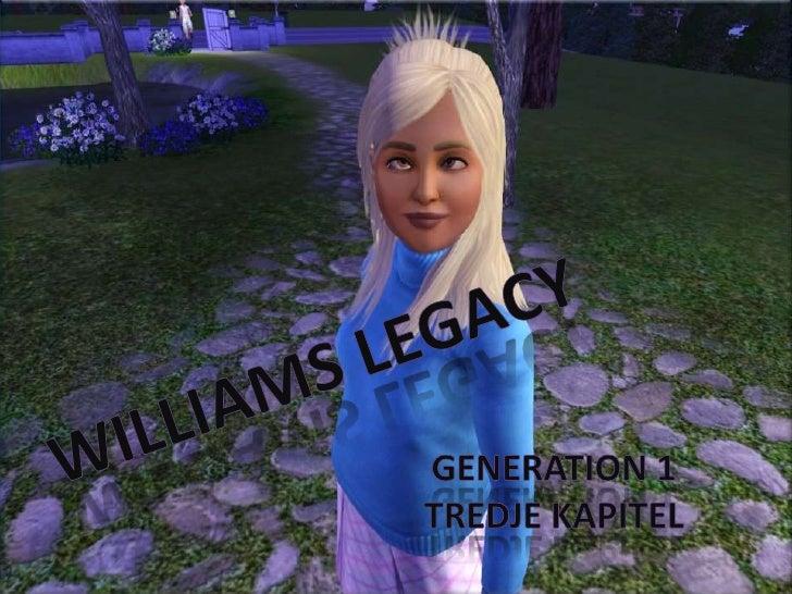 Williams Legacy<br />Generation 1<br />tredje kapitel<br />