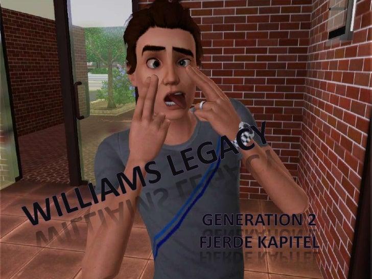 Williams Legacy<br />Generation 2<br />Fjerde kapitel<br />