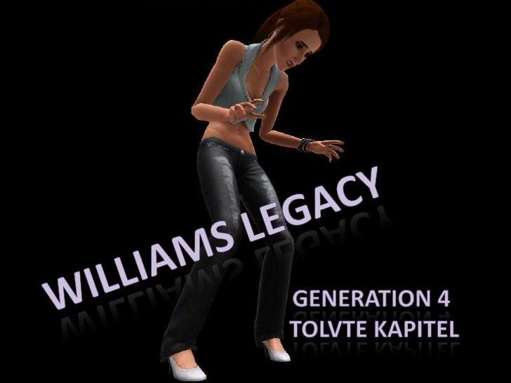 Williams Legacy<br />Generation 4<br /> Tolvte kapitel<br />