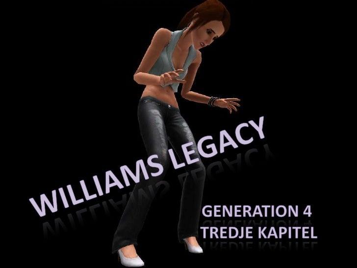 Williams Legacy<br />Generation 4<br /> tredje kapitel<br />