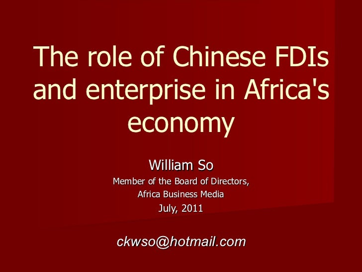 The role of Chinese FDIsand enterprise in Africas        economy               William So       Member of the Board of Dir...