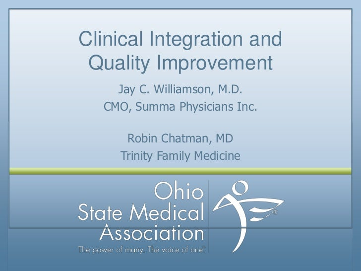 Clinical Integration and Quality Improvement    Jay C. Williamson, M.D.  CMO, Summa Physicians Inc.     Robin Chatman, MD ...
