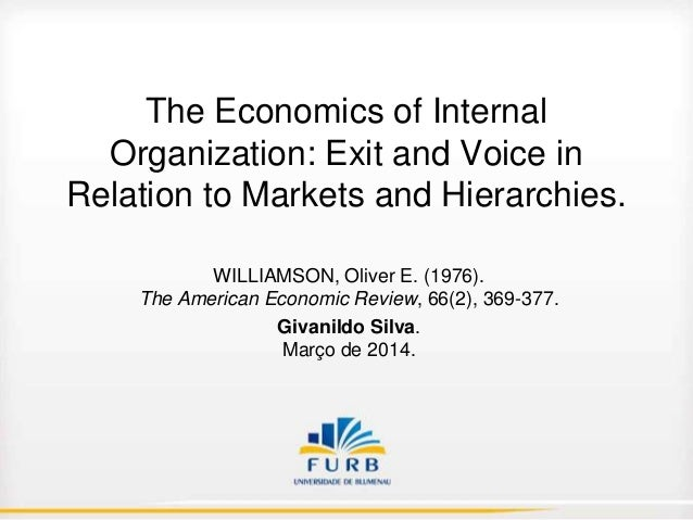 The Economics of Internal Organization: Exit and Voice in Relation to Markets and Hierarchies. WILLIAMSON, Oliver E. (1976...