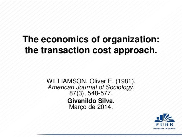 The economics of organization: the transaction cost approach.  WILLIAMSON, Oliver E. (1981). American Journal of Sociology...