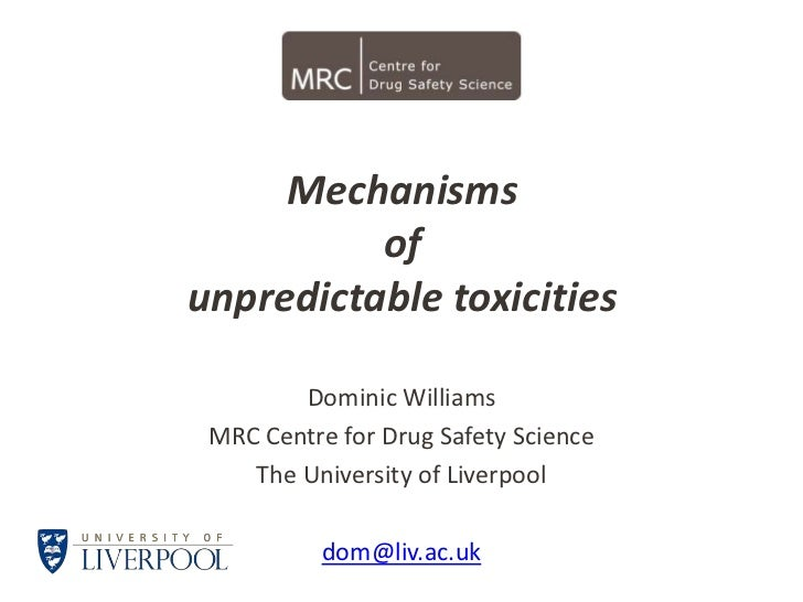Mechanisms          ofunpredictable toxicities        Dominic Williams MRC Centre for Drug Safety Science    The Universit...