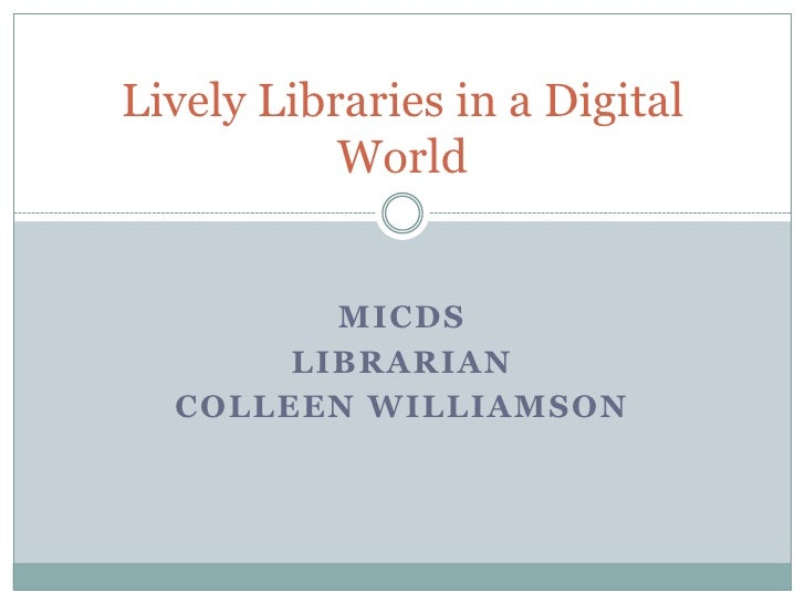 MICDS<br />Librarian<br />Colleen Williamson<br />Lively Libraries in a Digital World<br />