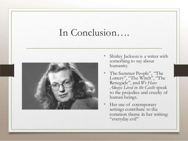 an analysis of conformity in the society in the lottery by shirley jackson The lottery by shirley jackson first appeared in the new yorker in 1948 a modern parable, this story is often classified as a horror story it tells the story of a small town that holds a lottery each year.