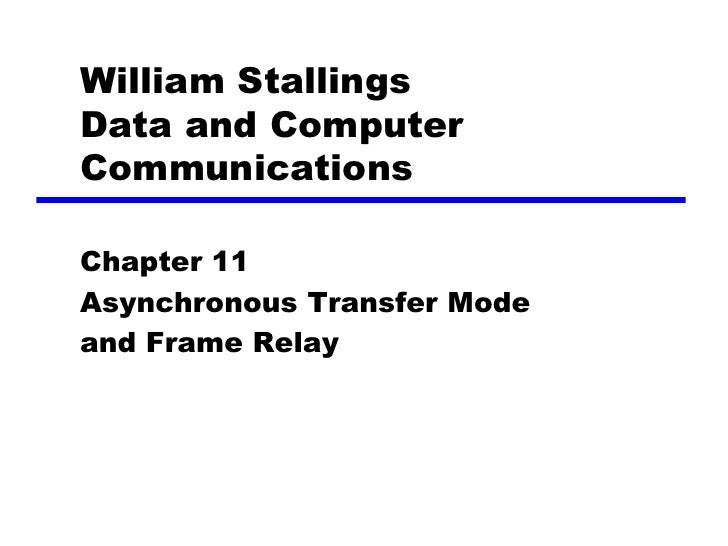 William Stallings Data and Computer Communications  Chapter 11 Asynchronous Transfer Mode and Frame Relay
