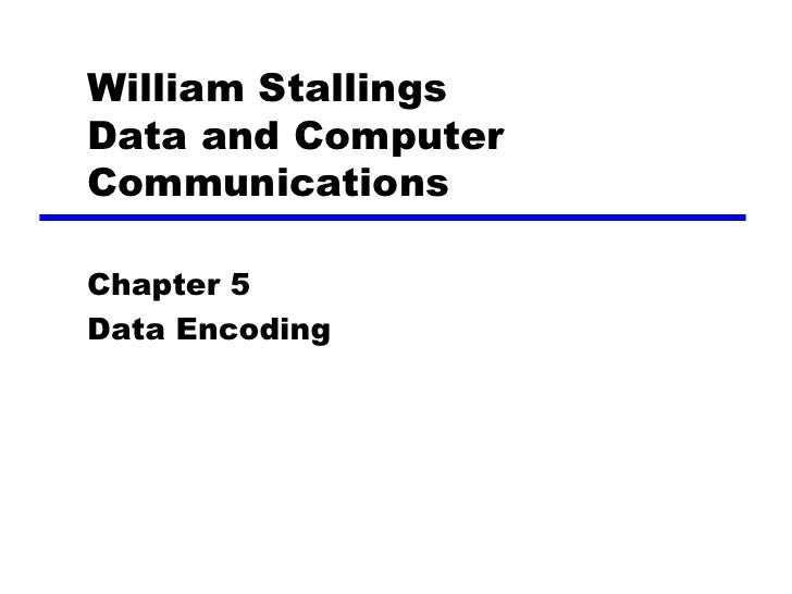 William Stallings Data and Computer Communications  Chapter 5 Data Encoding