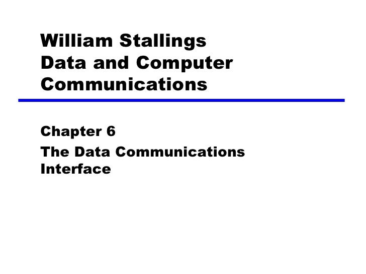 William Stallings Data and Computer Communications  Chapter 6 The Data Communications Interface