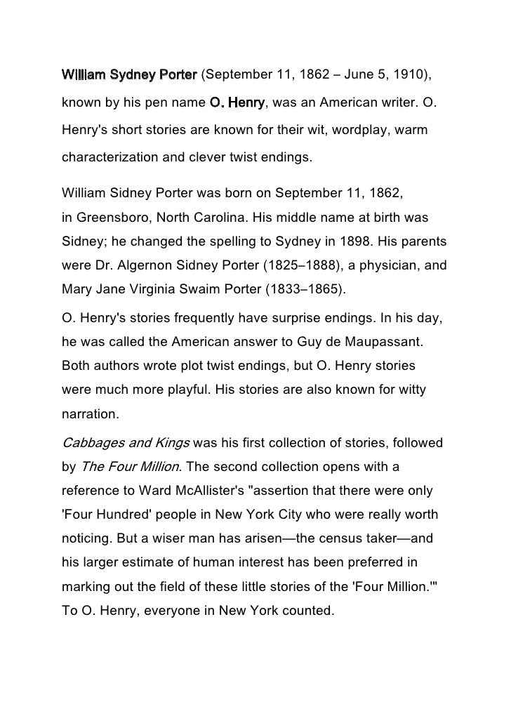 William Sydney Porter (September 11, 1862 – June 5, 1910),known by his pen name O. Henry, was an American writer. O.Henrys...