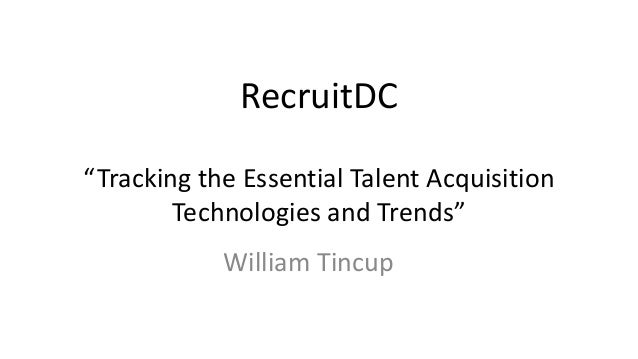 "RecruitDC ""Tracking the Essential Talent Acquisition Technologies and Trends"" William Tincup"
