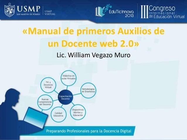 «Manual de primeros Auxilios de un Docente web 2.0» Lic. William Vegazo Muro