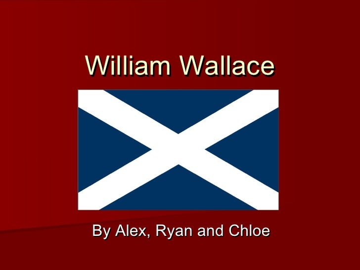 William Wallace By Alex, Ryan and Chloe