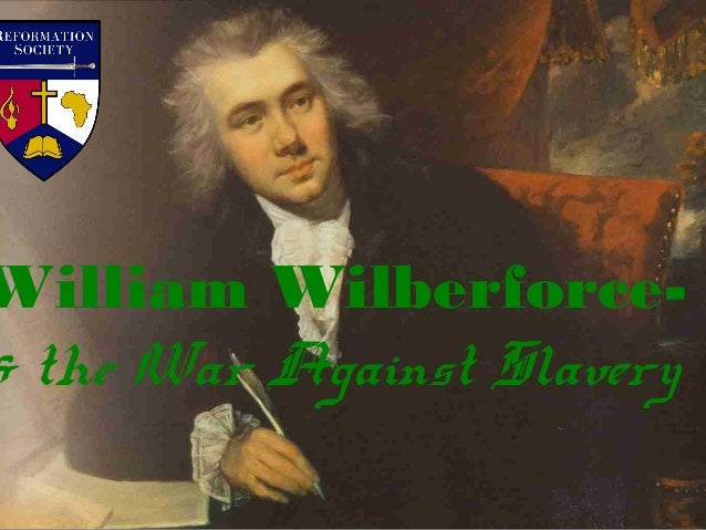 William Wilberforce- & the War Against Slavery