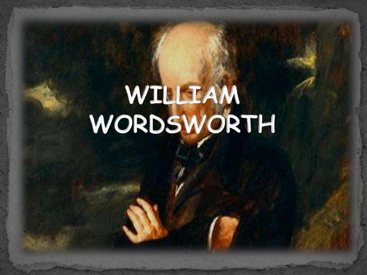  William Wordsworth (7 April 1770 – 23 April 1850) was a  major English Romantic poet who, with Samuel Taylor  Coleridge,...