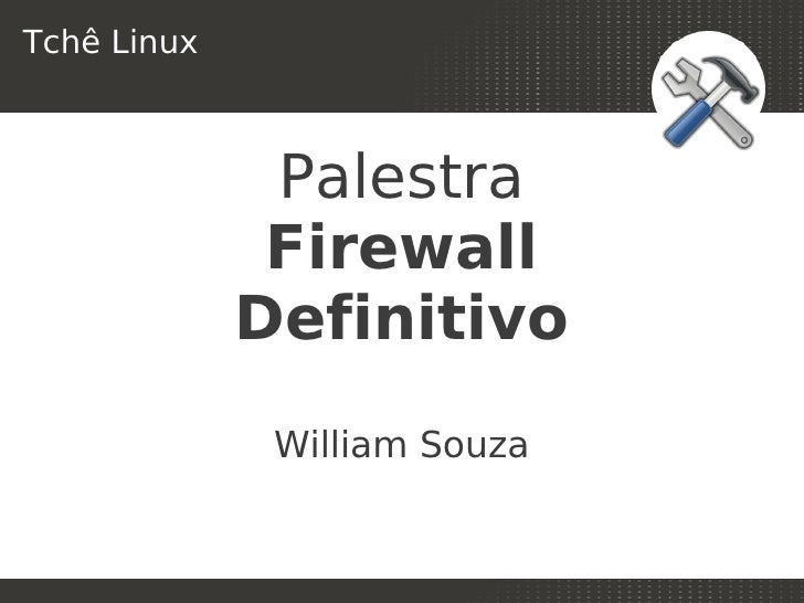 Tchê Linux              Palestra              Firewall             Definitivo              William Souza                 ...