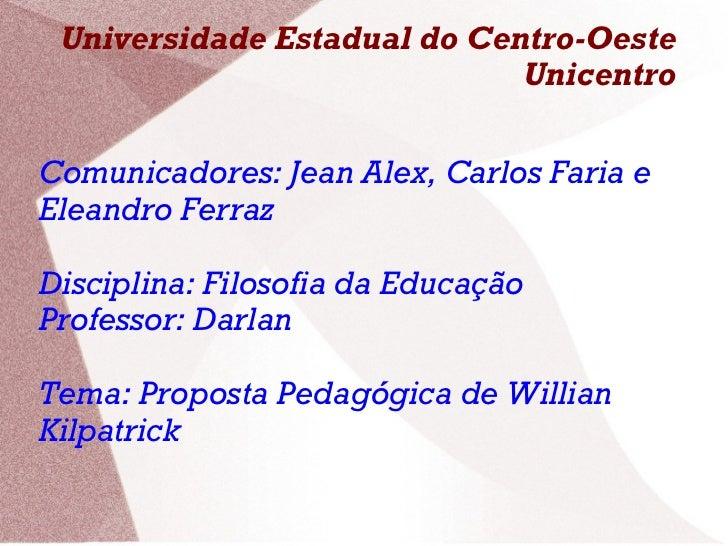 Universidade Estadual do Centro-Oeste Unicentro Comunicadores: Jean Alex, Carlos Faria e Eleandro Ferraz  Disciplina: Filo...