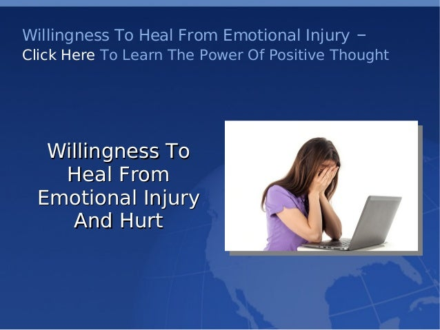 Willingness To Heal From Emotional Injury – Click Here To Learn The Power Of Positive Thought Willingness ToWillingnes...