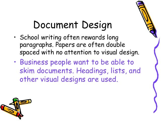 Document Design • School writing often rewards long paragraphs. Papers are often double spaced with no attention to visual...