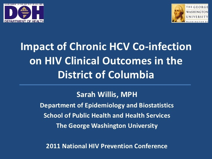 Impact of Chronic HCV Co-infection  on HIV Clinical Outcomes in the       District of Columbia               Sarah Willis,...