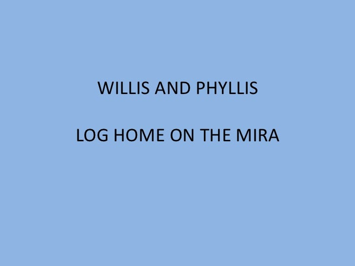 WILLIS AND PHYLLISLOG HOME ON THE MIRA<br />