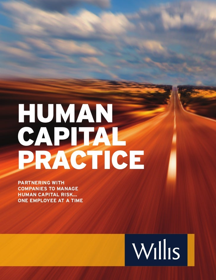 HUMANCAPITALPRACTICEPARTNERING WITHCOMPANIES TO MANAGEHUMAN CAPITAL RISK…ONE EMPLOYEE AT A TIME