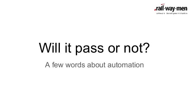 Will it pass or not? A few words about automation