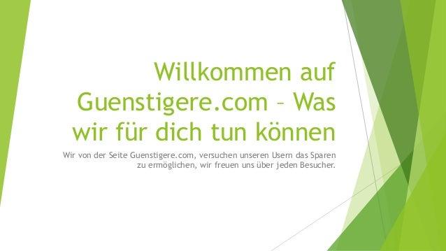 Willkommen auf Guenstigere.com – Was wir für dich tun können Wir von der Seite Guenstigere.com, versuchen unseren Usern da...