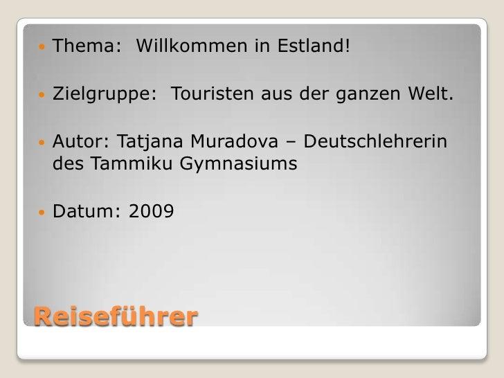 Thema: Willkommen in Estland!        Zielgruppe: Touristen aus der ganzen Welt.        Autor: Tatjana Muradova – Deutsch...